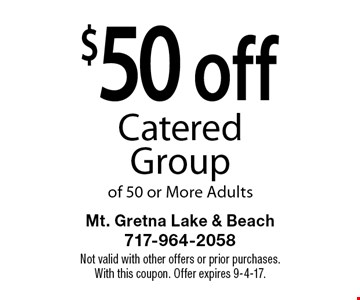 $50 off Catered Group of 50 or More Adults. Not valid with other offers or prior purchases.With this coupon. Offer expires 9-4-17.