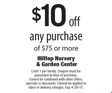 $10 off any purchase of $75 or more. Limit 1 per family. Coupon must be presented at time of purchase. Cannot be combined with other offers, specials or discounts. Cannot be applied to labor or delivery charges. Exp 4-28-17.