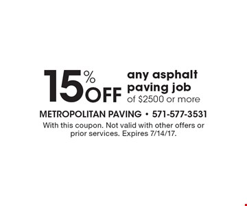 15% Off any asphalt paving job of $2500 or more. With this coupon. Not valid with other offers or prior services. Expires 7/14/17.