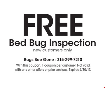 FREE Bed Bug Inspection. new customers only. With this coupon. 1 coupon per customer. Not valid with any other offers or prior services. Expires 6/30/17.