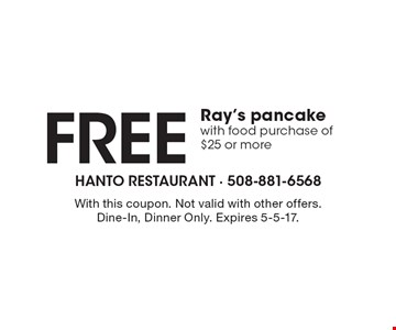 Free Ray's pancake with food purchase of $25 or more. With this coupon. Not valid with other offers. Expires 5-5-17.