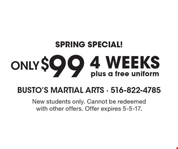 Spring Special! 4 weeks plus a free uniform only $99. New students only. Cannot be redeemed with other offers. Offer expires 5-5-17.