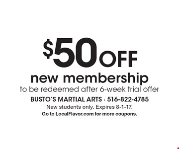 $50 Off new membership to be redeemed after 6-week trial offer. New students only. Expires 8-1-17. Go to LocalFlavor.com for more coupons.