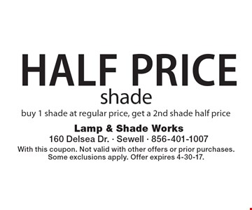 HALF PRICE shade. Buy 1 shade at regular price, get a 2nd shade half price. With this coupon. Not valid with other offers or prior purchases. Some exclusions apply. Offer expires 4-30-17.
