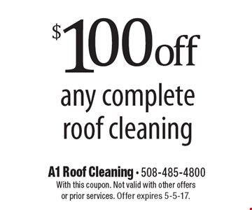 $100 off any complete roof cleaning. With this coupon. Not valid with other offers or prior services. Offer expires 5-5-17.