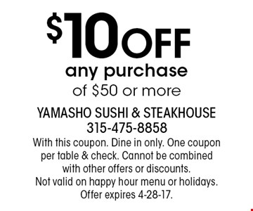 $10 Off any purchase of $50 or more. With this coupon. Dine in only. One coupon per table & check. Cannot be combined with other offers or discounts. Not valid on happy hour menu or holidays. Offer expires 4-28-17.