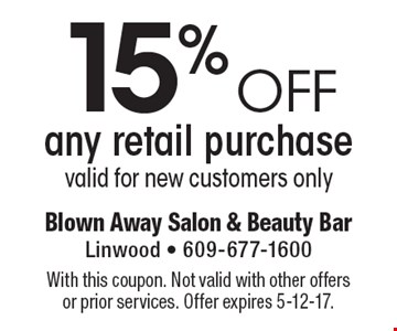 15% off any retail purchase, valid for new customers only. With this coupon. Not valid with other offers or prior services. Offer expires 5-12-17.