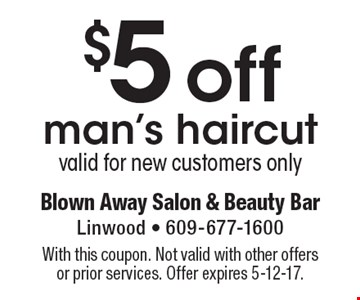 $5 off man's haircut, valid for new customers only. With this coupon. Not valid with other offers or prior services. Offer expires 5-12-17.
