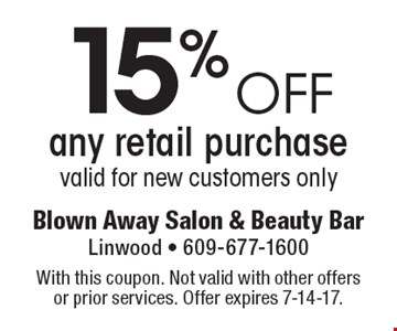 15% off any retail purchase. Valid for new customers only. With this coupon. Not valid with other offers or prior services. Offer expires 7-14-17.