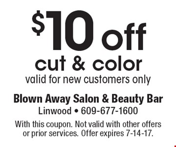 $10 off cut & color. Valid for new customers only. With this coupon. Not valid with other offers or prior services. Offer expires 7-14-17.