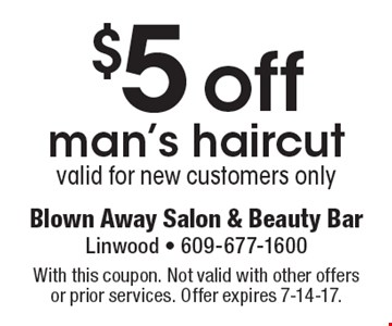 $5 off man's haircut. Valid for new customers only. With this coupon. Not valid with other offers or prior services. Offer expires 7-14-17.