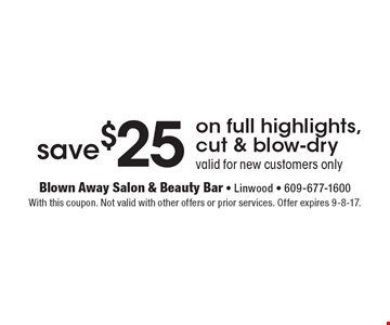 save $25 on full highlights, cut & blow-dry valid for new customers only. With this coupon. Not valid with other offers or prior services. Offer expires 9-8-17.