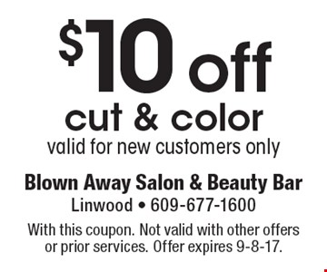 $10 off cut & color valid for new customers only. With this coupon. Not valid with other offers or prior services. Offer expires 9-8-17.