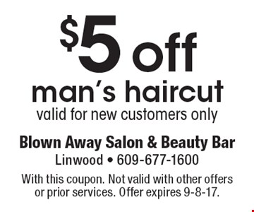 $5 off man's haircut valid for new customers only. With this coupon. Not valid with other offers or prior services. Offer expires 9-8-17.