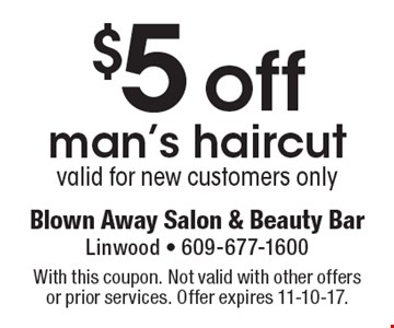 $5 off man's haircut. valid for new customers only. With this coupon. Not valid with other offers or prior services. Offer expires 11-10-17.