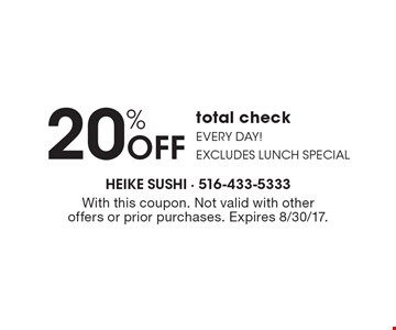 20% OFF total check Every day! Excludes lunch special. With this coupon. Not valid with other offers or prior purchases. Expires 8/30/17.