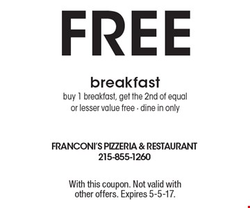 Free breakfast. Buy 1 breakfast, get the 2nd of equal or lesser value free. Dine in only. With this coupon. Not valid with other offers. Expires 5-5-17.