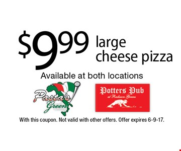 $9.99 large cheese pizza. With this coupon. Not valid with other offers. Offer expires 6-9-17.