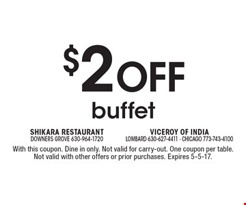 $2 Off buffet. With this coupon. Dine in only. Not valid for carry-out. One coupon per table. Not valid with other offers or prior purchases. Expires 5-5-17.