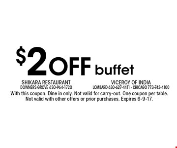 $2 off buffet. With this coupon. Dine in only. Not valid for carry-out. One coupon per table. Not valid with other offers or prior purchases. Expires 6-9-17.