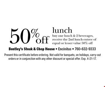 50% off lunch. Buy one lunch & 2 beverages, receive the 2nd lunch entree of equal or lesser value 50% off. Present this certificate before ordering. Not valid for banquets, on holidays, carry-out orders or in conjunction with any other discount or special offer. Exp. 4-21-17.