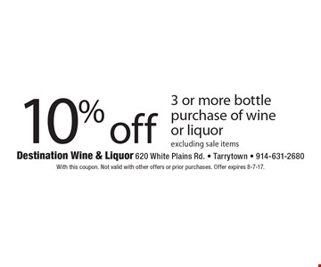 10% off 3 or more bottle purchase of wine or liquor, excluding sale items. With this coupon. Not valid with other offers or prior purchases. Offer expires 8-7-17.