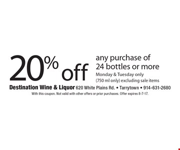 20% off any purchase of 24 bottles or more (750 ml only). Monday & Tuesday only, excluding sale items. With this coupon. Not valid with other offers or prior purchases. Offer expires 8-7-17.