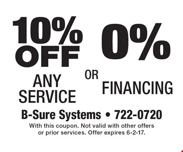 0% Financing. 10% OFF Any Service. With this coupon. Not valid with other offers or prior services. Offer expires 6-2-17.