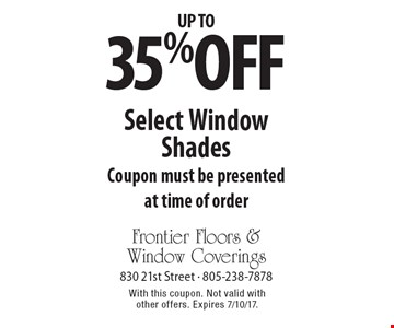 Up to 35% off Select Window Shades. Coupon must be presented at time of order. With this coupon. Not valid with other offers. Expires 7/10/17.
