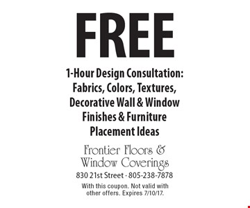 Free 1-Hour Design Consultation: Fabrics, Colors, Textures, Decorative Wall & Window Finishes & Furniture Placement Ideas. With this coupon. Not valid with other offers. Expires 7/10/17.