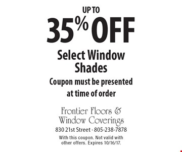 Up to 35% off Select Window Shades. Coupon must be presented at time of order. With this coupon. Not valid with other offers. Expires 10/16/17.