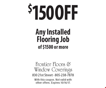 $150 off Any Installed Flooring Job of $1500 or more. With this coupon. Not valid withother offers. Expires 10/16/17.