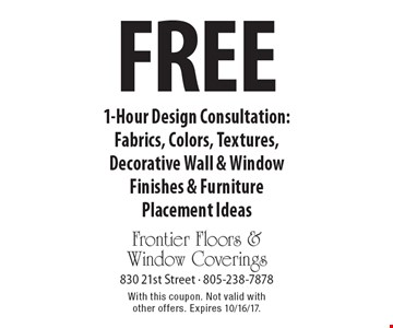 Free 1-Hour Design Consultation: Fabrics, Colors, Textures, Decorative Wall & Window Finishes & Furniture Placement Ideas. With this coupon. Not valid with other offers. Expires 10/16/17.