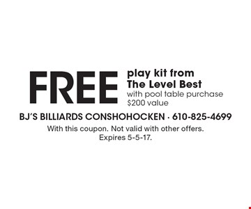 FREE play kit from The Level Best with pool table purchase $200 value. With this coupon. Not valid with other offers. Expires 5-5-17.