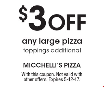$3 Off any large pizza toppings additional. With this coupon. Not valid with other offers. Expires 5-12-17.