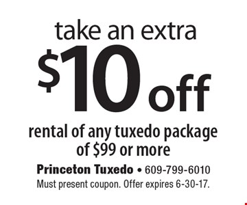 take an extra $10 off rental of any tuxedo package of $99 or more. Must present coupon. Offer expires 6-30-17.