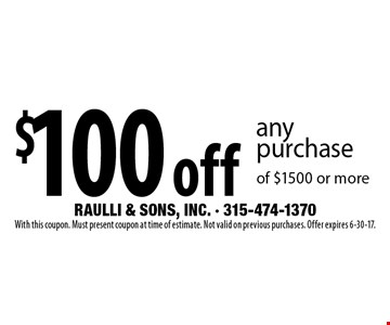 $100 off any purchase of $1500 or more. With this coupon. Must present coupon at time of estimate. Not valid on previous purchases. Offer expires 6-30-17.