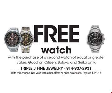 free watch with the purchase of a second watch of equal or greater value. Good on Citizen, Bulova and Seiko only.. With this coupon. Not valid with other offers or prior purchases. Expires 4-28-17.