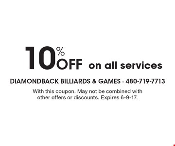 10% Off on all services. With this coupon. May not be combined with other offers or discounts. Expires 6-9-17.