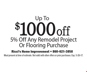 Up To $1000 off 5% Off Any Remodel Project Or Flooring Purchase. Must present at time of estimate. Not valid with other offers or prior purchases. Exp. 5-26-17.