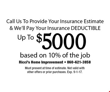 Call Us To Provide Your Insurance Estimate & We'll Pay Your Insurance Deductible Up To $5000 based on 10% of the job. Must present at time of estimate. Not valid with other offers or prior purchases. Exp. 9-1-17.