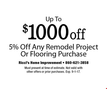 Up to $1000 off. 5% Off Any Remodel Project Or Flooring Purchase. Must present at time of estimate. Not valid with other offers or prior purchases. Exp. 9-1-17.