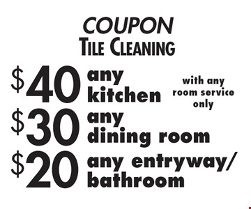 Coupon Tile Cleaning. $20 any entryway/bathroom with any room service only. $30 any dining room with any room service only. $40 any kitchen with any room service only.