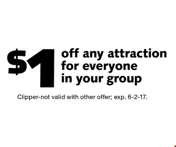 $1 off any attraction for everyone in your group. Clipper-not valid with other offer; exp. 6-2-17.