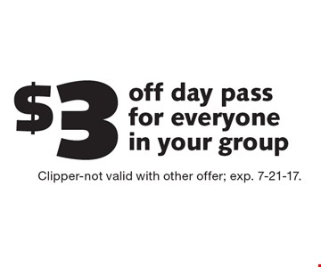 $3 off day pass for everyone in your group. Clipper-not valid with other offer; exp. 7-21-17.