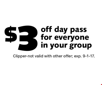 $3 off day pass for everyone in your group. Clipper-not valid with other offer; exp. 9-1-17.