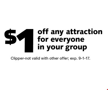 $1 off any attraction for everyone in your group. Clipper-not valid with other offer; exp. 9-1-17.