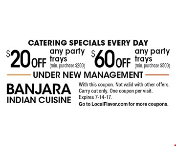 Catering specials every day. $60 off any party trays (min. purchase $500). $20 off any party trays (min. purchase $200). With this coupon. Not valid with other offers. Carry out only. One coupon per visit. Expires 7-14-17. Go to LocalFlavor.com for more coupons.