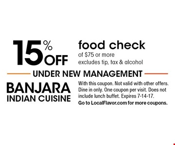 15% off food check of $75 or more. Excludes tip, tax & alcohol. With this coupon. Not valid with other offers. Dine in only. One coupon per visit. Does not include lunch buffet. Expires 7-14-17. Go to LocalFlavor.com for more coupons.