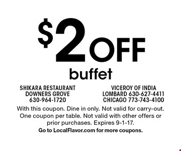$2 Off buffet. With this coupon. Dine in only. Not valid for carry-out. One coupon per table. Not valid with other offers or prior purchases. Expires 9-1-17.Go to LocalFlavor.com for more coupons.
